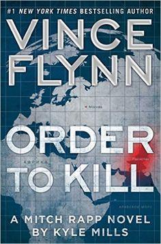 Order to Kill: A Novel (A Mitch Rapp Novel) / Vince Flynn and Kyle Mills  Oct 11, 2016