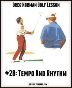 There's no such thing as the perfect tempo. Ideally each of us should adopt a swing speed that is consistent with our overall temperament. -Greg Norman's Golf Lesson #28: Tempo And Rhythm #golftips #lorisgolfshoppe