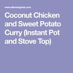 Coconut Chicken and Sweet Potato Curry (Instant Pot and Stove Top)