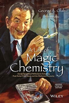 A Life of Magic Chemistry: Autobiographical Reflections Including Post-Nobel Prize Years and the Methanol Economy: George A. Olah, Thomas Mathew: 9781118840030: Amazon.com: Books