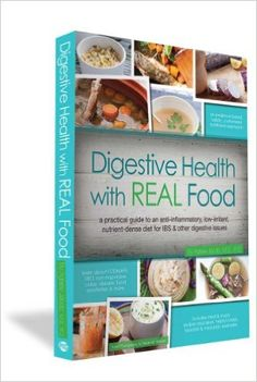 Digestive Health with REAL Food: A Practical Guide to an Anti-Inflammatory, Nutrient Dense Diet for IBS & Other Digestive Issues: Aglaée…