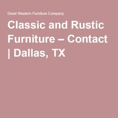 Classic And Rustic Furniture U2013 Contact | Dallas, TX