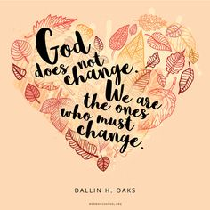 """""""God is a God of truth, and God does not change. We are the ones who must change. And that will be a big change for all whose traditions accustom them to thinking that they can lie a little, cheat a little, or engage in deceit whenever it brings personal advantage and is not likely to be detected."""" —Dallin H. Oaks #DailyQuote"""