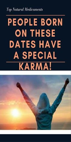 PEOPLE BORN ON THESE DATES HAVE A SPECIAL KARMA