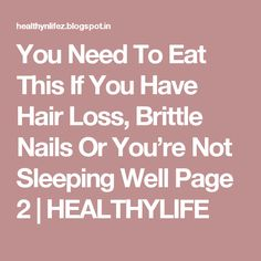 You Need To Eat This If You Have Hair Loss, Brittle Nails Or You're Not Sleeping Well Page 2   HEALTHYLIFE