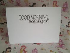 Good Morning Beautiful Greetings Card by PrincessMooGifts on Etsy Good Morning, Greeting Cards, Unique Jewelry, Handmade Gifts, Beautiful, Etsy, Buen Dia, Kid Craft Gifts, Bonjour