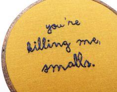 You're killin' me smalls.
