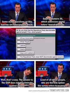 Funny pictures about The Republican Party doesn't discriminate. Oh, and cool pics about The Republican Party doesn't discriminate. Also, The Republican Party doesn't discriminate. Jon Stewart Stephen Colbert, Colbert Report, The Daily Show, Republican Party, Alter, Satire, Comedians, The Funny, In This World