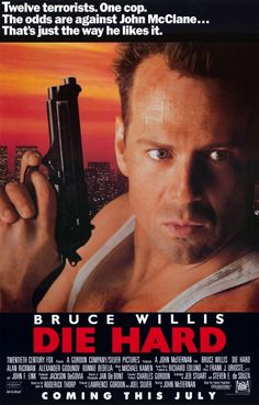 Die Hard (1988) Yes, if it is on TV, then I have to stop and watch it! Yes, I'm a girl, seen it 75 times.