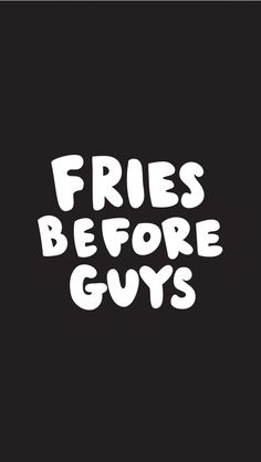 Fries Before guys Wallpaper and Lock screen. Tap to see 8 Fun Quotes iPhone Wallpapers To Brighten Up Your Day! - @mobile9