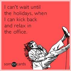 Free and Funny Christmas Season Ecard: I can't wait until the holidays, when I can kick back and relax in the office. Create and send your own custom Christmas Season ecard. Merry Christmas To You, Office Christmas, Kick Backs, Working Mother, I Cant, Someecards, The Office, Workplace, Make Me Smile
