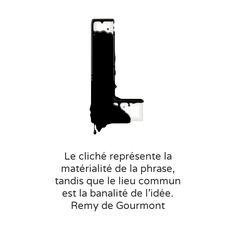 Une citation deRemy de Gourmont (1858-1915), romancier, essayiste, journaliste et critique. (Réalisévia Notegraphy, un site qui permet d'intéressantsjeux typographiques).