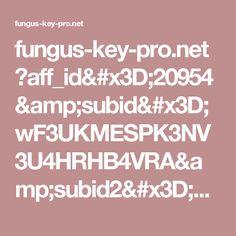 fungus-key-pro.net ?aff_id=20954&subid=wF3UKMESPK3NV3U4HRHB4VRA&subid2=5543061wF3UKMESPK3NV3U4HRHB4VRA