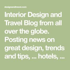 Interior Design and Travel Blog from all over the globe. Posting news on great design, trends and tips, ... hotels, restaurants, shops, beaches, bars, ... Food Design, Design Trends, Beaches, Globe, Restaurants, Hotels, Shops, Interior Design, News