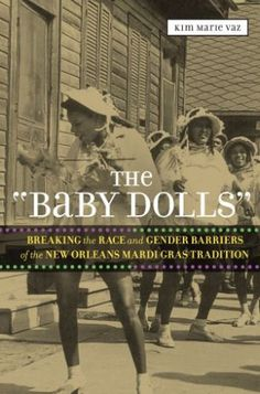 mardi gras indians 2013 | Meet the 'Baby Dolls' of Mardi Gras - the grown women (and men) who ...