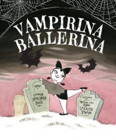 Vampirina Ballerina    By Anne Marie Pace, illustrated by LeUyen Pham