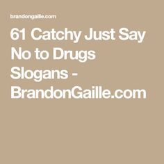 61 Catchy Just Say No to Drugs Slogans - BrandonGaille.com
