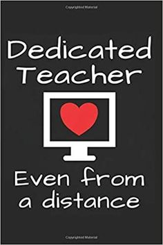 Dedicated Teacher Even From a Distance: Inspirational Quote for Teachers and Coworkers, Teaching Online Appreciation Gift Journal with Red Heart Computer (Virtual Teacher Gifts): SVShare Press: 9798670948968: Amazon.com: Books