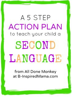 Great Advice- 5 Steps for How to Teach a Child a Second Language from All Done Monkey at B-InspiredMama.com