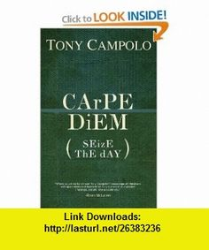 Carpe Diem Seize the Day (9780849920899) Tony Campolo , ISBN-10: 0849920892  , ISBN-13: 978-0849920899 ,  , tutorials , pdf , ebook , torrent , downloads , rapidshare , filesonic , hotfile , megaupload , fileserve