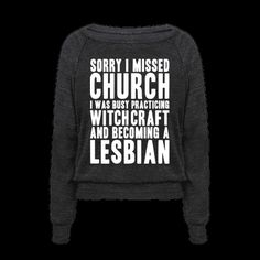 sorry I missed church I was practicing witchcraft and becoming a lesbian