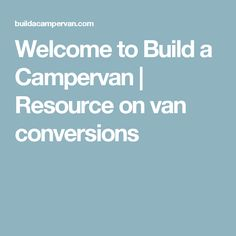 Welcome To Build A Campervan