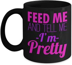 Really Pretty Coffee mug, Feed Me And Tell Me I'm Pretty-Black Porcelain Coffee Mug 11 oz For Daughter,Teen,Women, Girlfriend Best Gift For Wife, Valentine Gift For Wife, Christmas Gifts For Wife, Birthday Gift For Wife, Gifts For Husband, Gifts For Girls, Gifts For Him, Quotes Thoughts, Anniversary Gifts For Wife