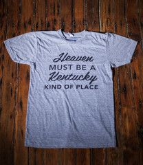 "Heaven Must Be A Kentucky Kind of Place dudes shirt    Daniel Boone founded Kentucky. He then said ""Heaven Must Be A Kentucky Kind Of Place"". We're thankful for his discovery. We think Heaven must be a Kentucky kind of place too.     Designed by Olive Hillian Tim Jones"