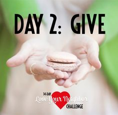 Day 2 Give Love Your Neighbor Challenge Your challenge on Day 2 of the 14-Day Love Your Neighbor Challenge is to give a gift to a neighbor. If you don't know your neighbor well (or at all!), having a little gift for them gives you something to talk about as soon as the door is opened. It's an instant ice breaker.
