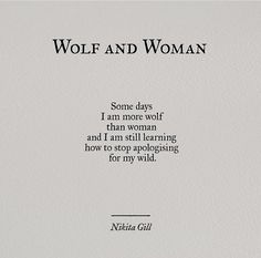 Nikita Gill quotes // Some days I am more wolf than woman and I am still learning how to stop apologizing for my wild Now Quotes, Words Quotes, Quotes To Live By, Life Quotes, Qoutes, Daily Quotes, One Word Sayings, The Words, Pretty Words