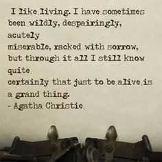 Being alive is a grand thing - Agatha Christie