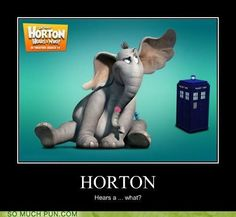 Horton hears a (Dr) Who. Doctor Who Meme, Horton Hears A Who, Funny Puns, Funny Quotes, Geek Out, Dr Who, Superwholock, Tardis, View Photos