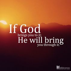 If God brings you to it, He will bring you through it - iBibleverses :: Collection of Inspiration Bible Images about Prayer, Praise, Love, Faith and Hope