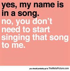 Is your name in a song? If so, name it. #NameThatSong