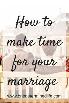Do you have a hard time making time for your marriage? If you do, read this article that describes 4 things you can do to make time for your marriage. marriage advice, christian marriage advice, quality time with husband, stronger marriage
