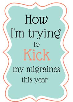 How I'm Trying to Kick Migraines