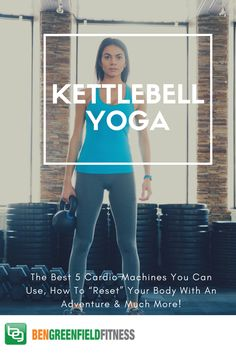 "Kettlebell Yoga, The Best 5 Cardio Machines You Can Use, How To ""Reset"" Your Body With An Adventure & Much More! - Ben Greenfield Fitness - Diet, Fat Loss and Performance Advice Kettlebell Challenge, Kettlebell Circuit, Kettlebell Training, Best Cardio Machine, Cardio Machines, Benefits Of Cardio, Kettlebell Benefits, Cardiovascular Training, Bodybuilding Memes"