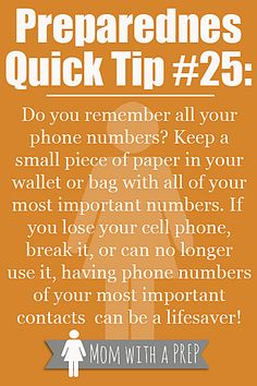 Make sure to keep phone numbers handy in case you lose the ability to use your cell phone. Most of us don't remember the numbers we have pro...
