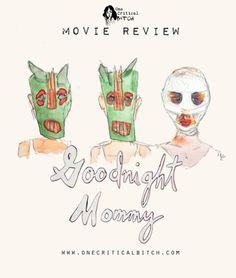 Goodnight Mommy is an unsettling horror/thriller from Austrian directors Veronika Franz and Severin Fiala| See the full review and join in on #ChickFlickFebruary at onecriticalbitch.com