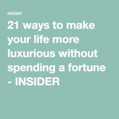 21 ways to make your life more luxurious without spending a fortune - INSIDER