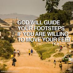 God will guide your footsteps if you are willing to move your feet.