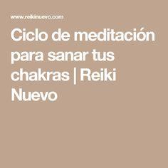 Ciclo de meditación para sanar tus chakras | Reiki Nuevo