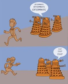 Dalek: Records indicate you will show mercy! You are an associate of the Doctor's!  River: I'm River Song. Check your records again.  Dalek: Mercy.  River: Say it again?  Dalek: Mercy!  River: One more time.  Dalek: Mer-cy-y-y!