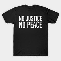 No Justice No Peace, Black Lives Matter, Protest - No Justice No Peace - T-Shirt   TeePublic Funny Dad Shirts, Dad To Be Shirts, Tee Shirts, T Shirts For Women, It T Shirt, V Neck T Shirt, Watch Gilmore Girls, Trust, New York Football