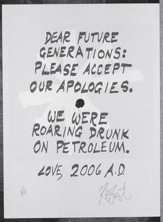 CONFETTI Dear future generations: Please accept our apologies . Limited Edition, Signed Silkscreen Print by Kurt Vonnegut on Quill & Brush, Inc Quotable Quotes, Book Quotes, Words Quotes, Me Quotes, Sayings, Poetry Quotes, The Words, Dear Future, Worlds Of Fun