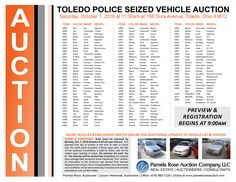 Toledo Police Seized Vehicle Auction! Saturday, October 1, 2016 at 11:00am Preview & Registration Opens at 9:00am 198 Dura Avenue, Toledo, Ohio 43612 View More Information at www.pamelaroseauction.com or call 419.865.1224 Pamela Rose Auction Co. LLC #PamelaRoseAuction