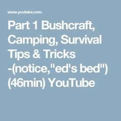 "Part 1 Bushcraft, Camping, Survival Tips & Tricks -(notice,""ed's bed"") (46min) YouTube"