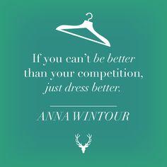 """""""Wenn du nicht besser als die Konkurrenz sein kannst, zieh dich einfach besser an."""""""