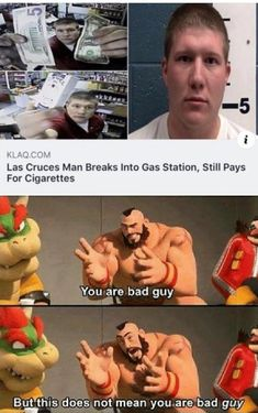 """KLAQCOM Las Cruces Man Breaks Into Gas Station, Still Pays For Cigarettes """"You gr'e bad guy' Bªthisdºiejsnot mean you.g_rg_bad 99375 - iFunny :) Really Funny Memes, Stupid Funny Memes, Wtf Funny, Funny Tweets, Funny Relatable Memes, Funny Posts, Hilarious, Funny Stuff, Funny Cars"""