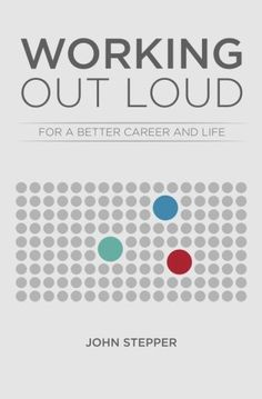 """Working Out Loud: For a better career and life by John Stepper (June """"Would you like more out of work and life? Working Out Loud offers you ways to take control and make your own luck. Experiment, Cognitive Bias, 5 Elements, Think Deeply, Best Careers, New Relationships, Learning Resources, Online Work, Out Loud"""